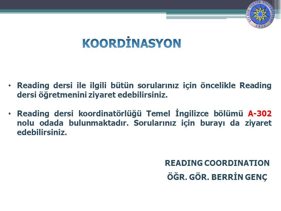 Reading dersi ile ilgili bütün sorularınız için öncelikle Reading dersi öğretmenini ziyaret edebilirsiniz.