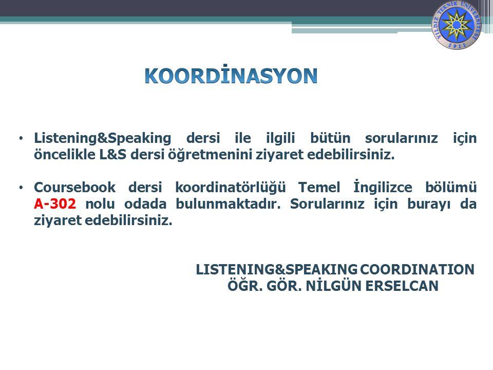 Listening&Speaking dersi ile ilgili bütün sorularınız için öncelikle L&S dersi öğretmenini ziyaret edebilirsiniz.