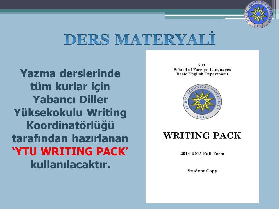 Yazma derslerinde tüm kurlar için Yabancı Diller Yüksekokulu Writing Koordinatörlüğü tarafından hazırlanan 'YTU WRITING PACK' kullanılacaktır.