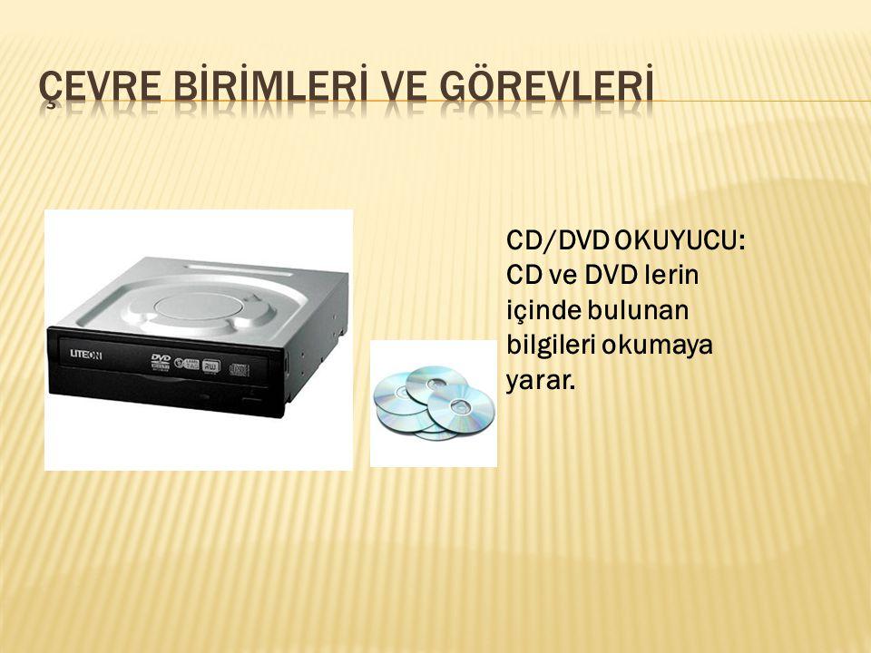 CD/DVD OKUYUCU: CD ve DVD lerin içinde bulunan bilgileri okumaya yarar.