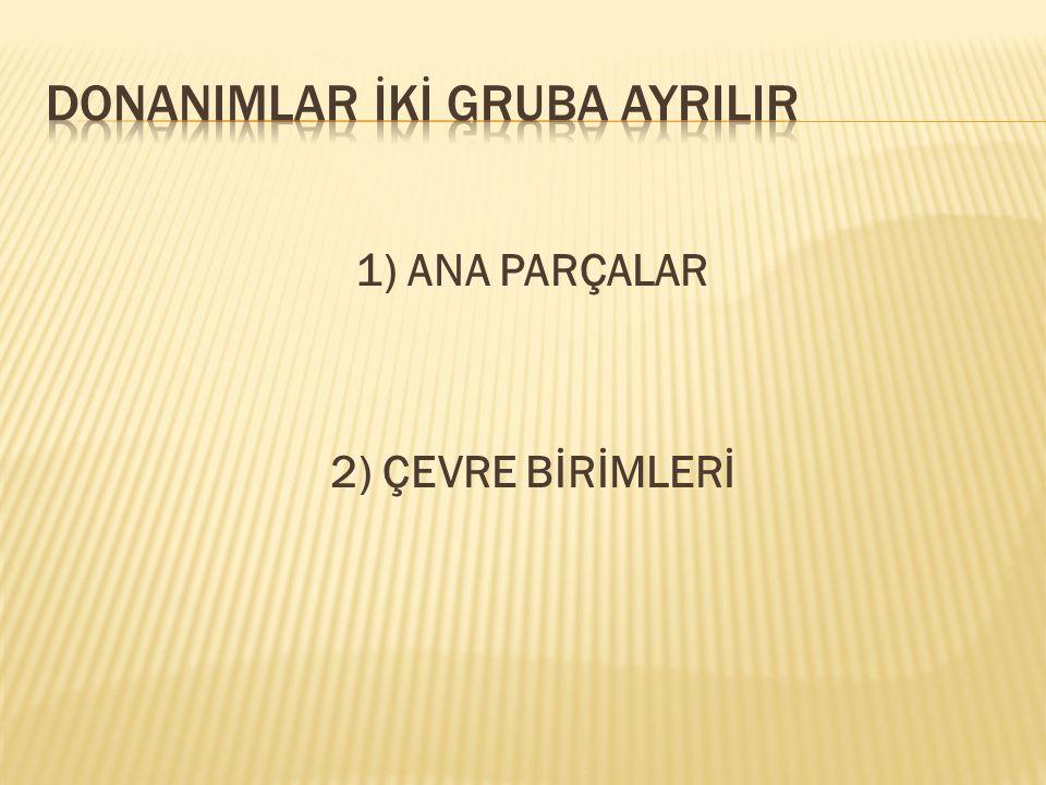 1) ANA PARÇALAR 2) ÇEVRE BİRİMLERİ