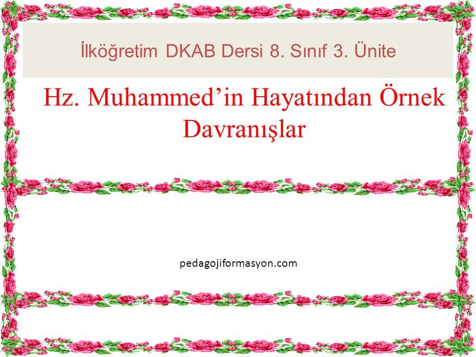 Hz. Muhammed'in Hayatından Örnek Davranışlar İlköğretim DKAB Dersi 8. Sınıf 3. Ünite pedagojiformasyon.com