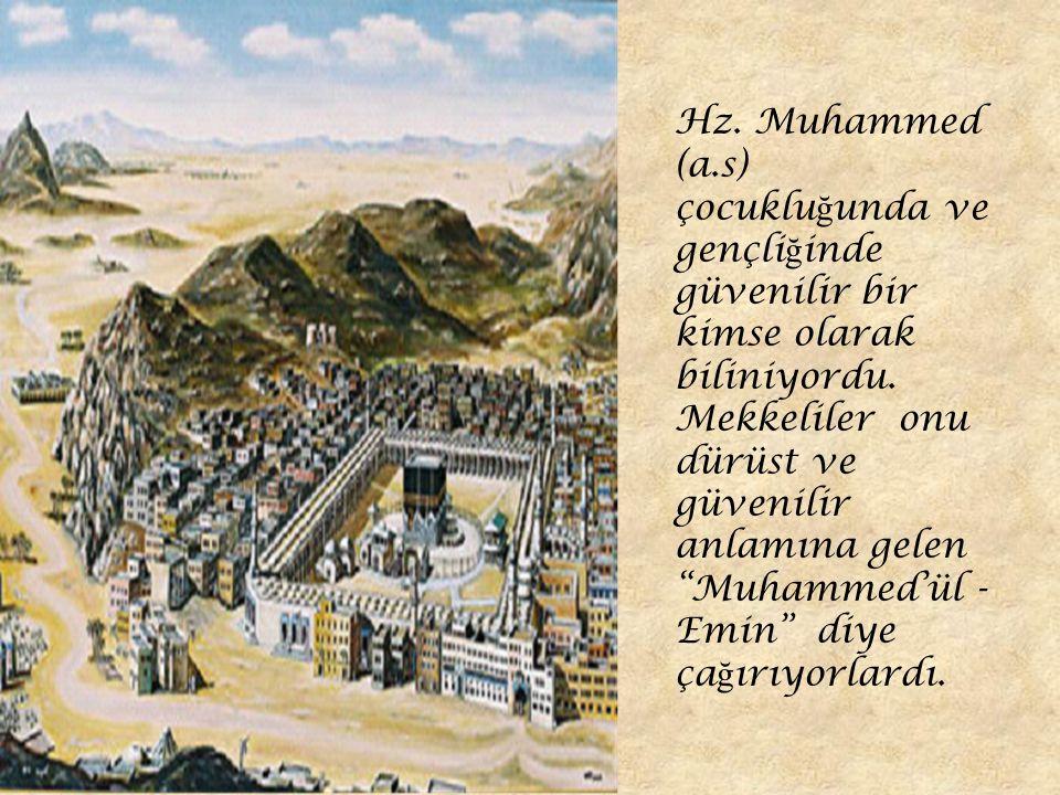 """Hz. Muhammed (a.s) çocuklu ğ unda ve gençli ğ inde güvenilir bir kimse olarak biliniyordu. Mekkeliler onu dürüst ve güvenilir anlamına gelen """"Muhammed"""