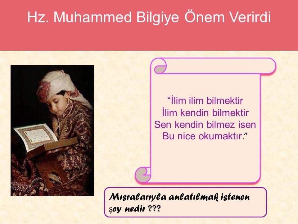 """Hz. Muhammed Bilgiye Önem Verirdi """"İlim ilim bilmektir İlim kendin bilmektir Sen kendin bilmez isen Bu nice okumaktır."""" """"İlim ilim bilmektir İlim kend"""