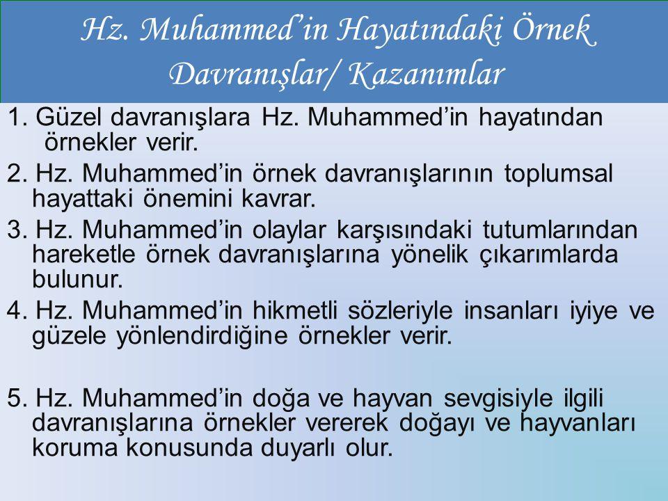 Hz. Muhammed'in Hayatındaki Örnek Davranışlar/ Kazanımlar 1. Güzel davranışlara Hz. Muhammed'in hayatından örnekler verir. 2. Hz. Muhammed'in örnek da