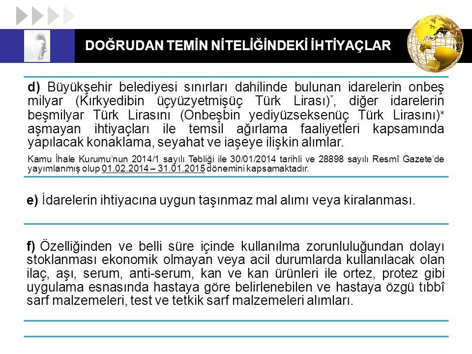 DOĞRUDAN TEMİN NİTELİĞİNDEKİ İHTİYAÇLAR d) Büyükşehir belediyesi sınırları dahilinde bulunan idarelerin onbeş milyar (Kırkyedibin üçyüzyetmişüç Türk L