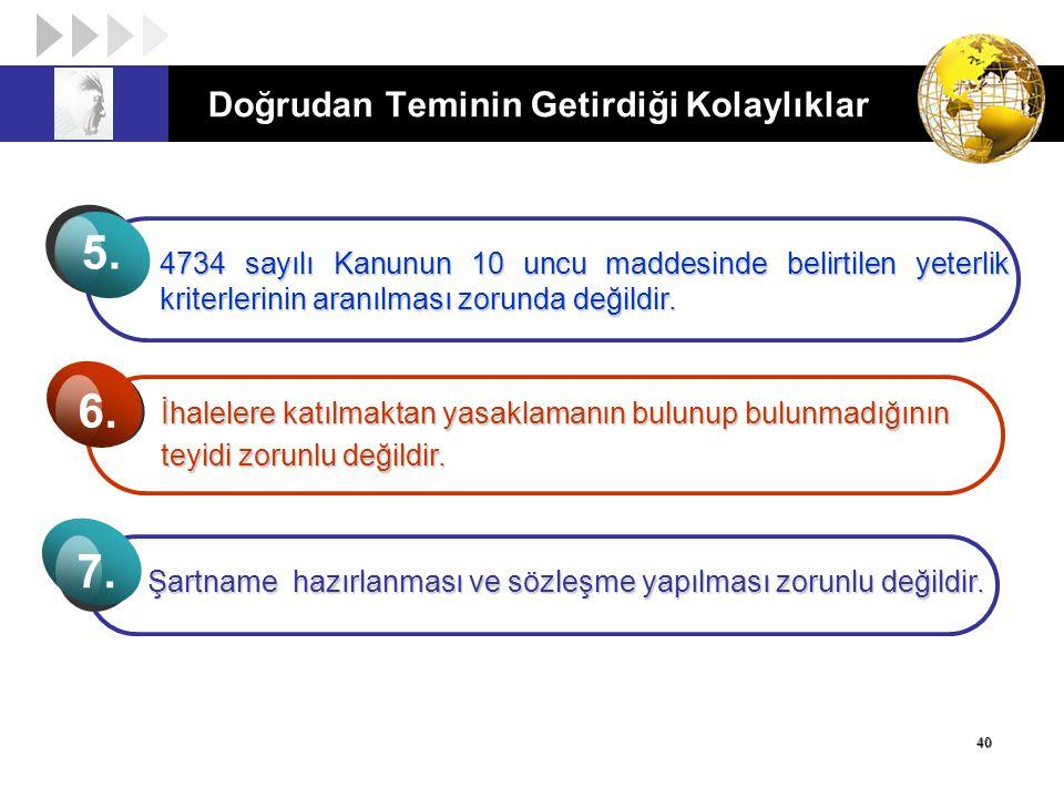 Doğrudan Teminin Getirdiği Kolaylıklar 40 İhalelere katılmaktan yasaklamanın bulunup bulunmadığının teyidi zorunlu değildir. 6.6. 4734 sayılı Kanunun