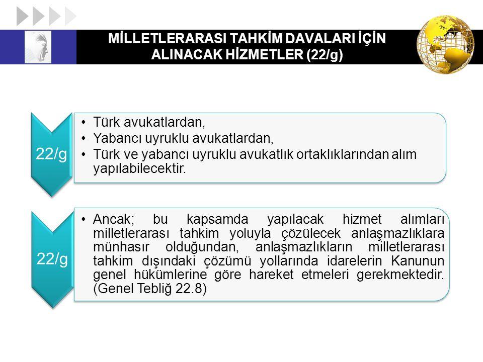 MİLLETLERARASI TAHKİM DAVALARI İÇİN ALINACAK HİZMETLER (22/g) 22/g Türk avukatlardan, Yabancı uyruklu avukatlardan, Türk ve yabancı uyruklu avukatlık