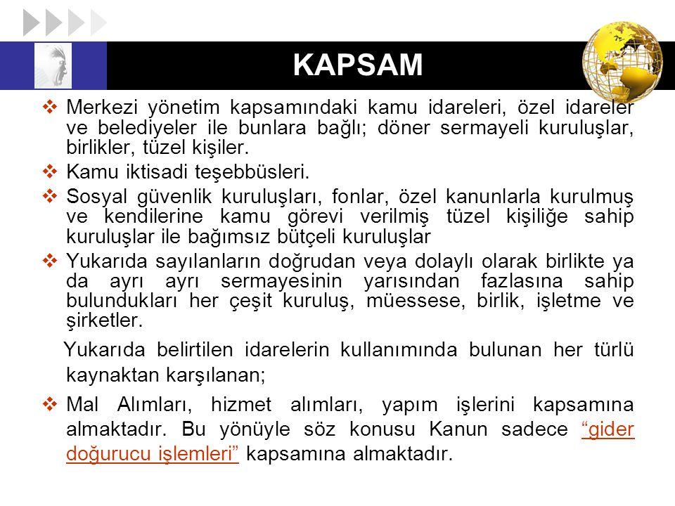 KAPSAM  Merkezi yönetim kapsamındaki kamu idareleri, özel idareler ve belediyeler ile bunlara bağlı; döner sermayeli kuruluşlar, birlikler, tüzel kiş