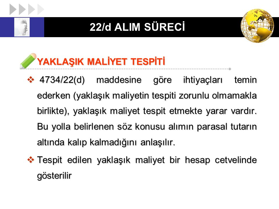 22/d ALIM SÜRECİ YAKLAŞIK MALİYET TESPİTİ  4734/22(d) maddesine göre ihtiyaçları temin ederken (yaklaşık maliyetin tespiti zorunlu olmamakla birlikte