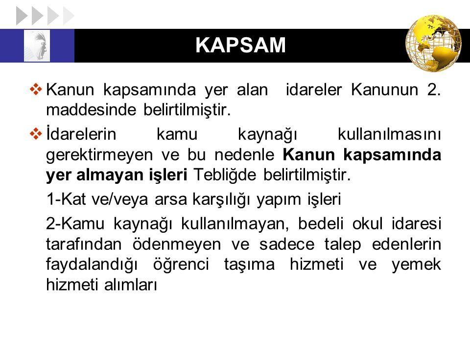 KAPSAM 3-Kanun kapsamı dışındaki kişilerin tasarrufunda bulunan kaynaklardan yapılacak şartlı bağışlarda, bağış şartlarının 4734 sayılı Kanunun uygulanmasını olanaksız hale getirmesi halinde, söz konusu bağış miktarı ile sınırlı olarak yapılacak alımlar Kanun kapsamında ki bir idare tarafından yine Kanun kapsamındaki başka bir idareye aktarılacak kaynaklarda 4734 sayılı Kanun hükümlerine göre kullanılacaktır.