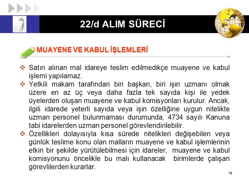 22/d ALIM SÜRECİ MUAYENE VE KABUL İŞLEMLERİ MUAYENE VE KABUL İŞLEMLERİ  Satın alınan mal idareye teslim edilmedikçe muayene ve kabul işlemi yapılamaz