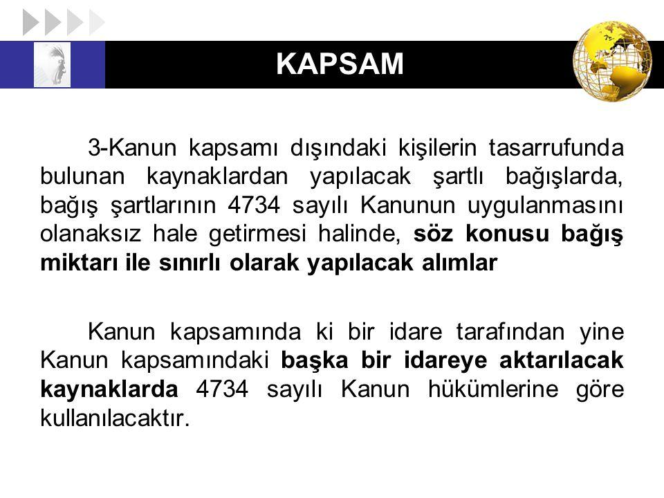 KAPSAM 3-Kanun kapsamı dışındaki kişilerin tasarrufunda bulunan kaynaklardan yapılacak şartlı bağışlarda, bağış şartlarının 4734 sayılı Kanunun uygula