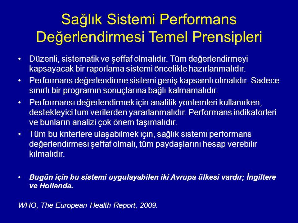 Sağlık Sistemi Performans Değerlendirmesi Temel Prensipleri Düzenli, sistematik ve şeffaf olmalıdır. Tüm değerlendirmeyi kapsayacak bir raporlama sist