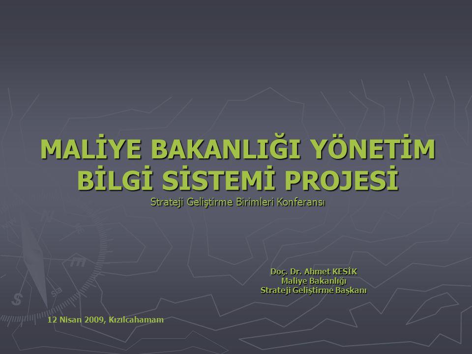MALİYE BAKANLIĞI YÖNETİM BİLGİ SİSTEMİ PROJESİ Strateji Geliştirme Birimleri Konferansı Doç. Dr. Ahmet KESİK Maliye Bakanlığı Strateji Geliştirme Başk