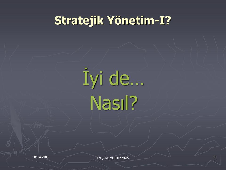 12.04.2009 Stratejik Yönetim-I? İyi de… Nasıl? Doç. Dr. Ahmet KESİK12