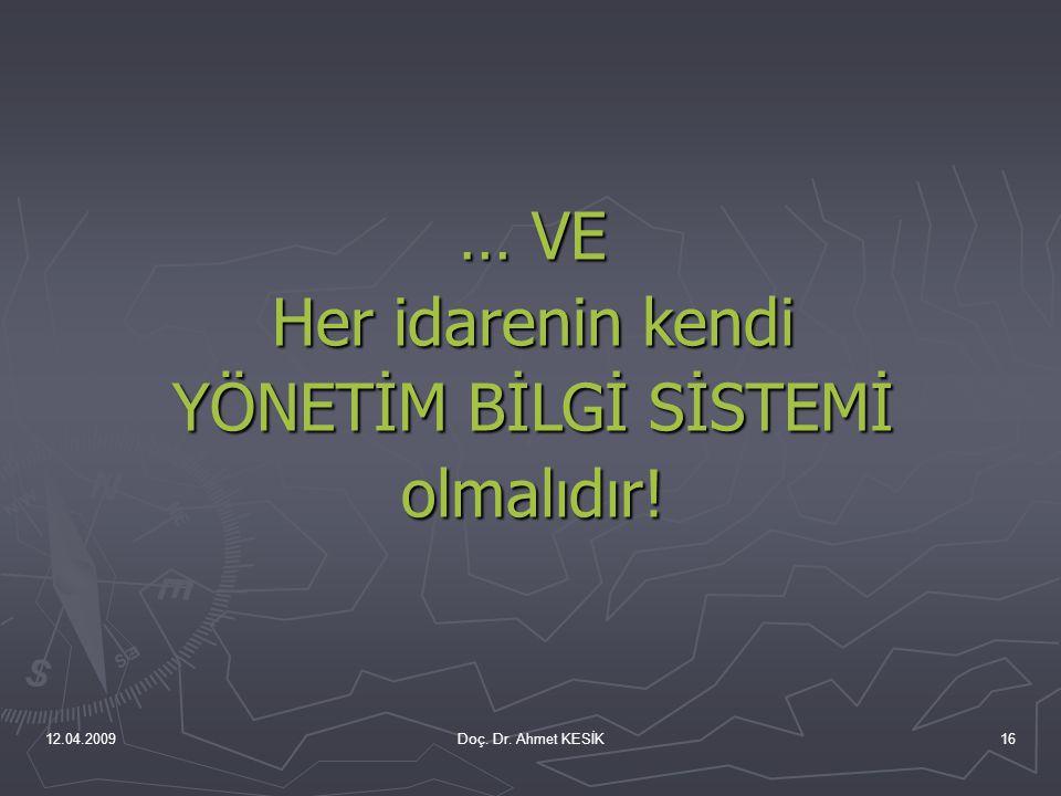 12.04.2009Doç. Dr. Ahmet KESİK16 … VE Her idarenin kendi YÖNETİM BİLGİ SİSTEMİ olmalıdır!
