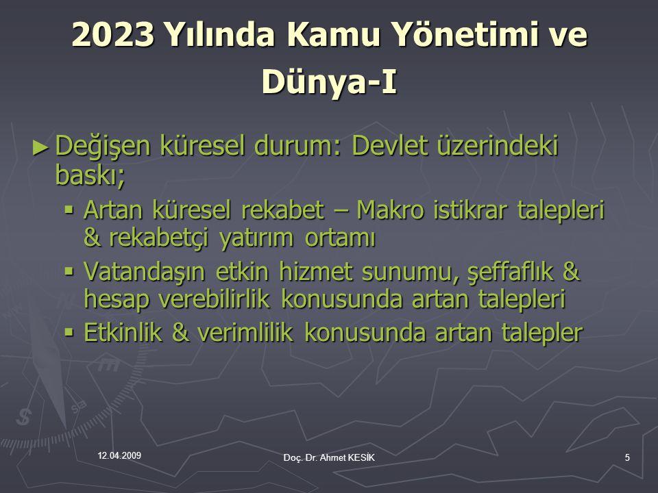 12.04.2009 Doç. Dr. Ahmet KESİK5 ► Değişen küresel durum: Devlet üzerindeki baskı;  Artan küresel rekabet – Makro istikrar talepleri & rekabetçi yatı