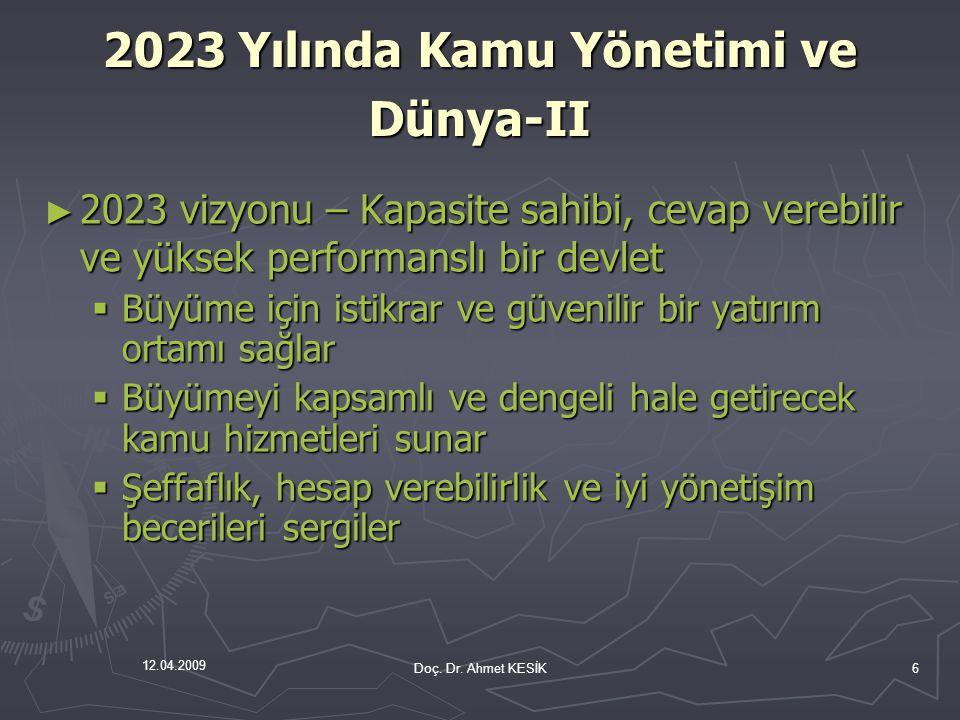 12.04.2009 Doç. Dr. Ahmet KESİK6 ► 2023 vizyonu – Kapasite sahibi, cevap verebilir ve yüksek performanslı bir devlet  Büyüme için istikrar ve güvenil
