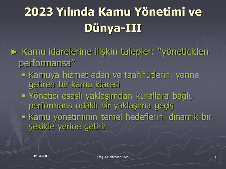 """12.04.2009 Doç. Dr. Ahmet KESİK7 ► Kamu idarelerine ilişkin talepler: """"yöneticiden performansa""""  Kamuya hizmet eden ve taahhütlerini yerine getiren b"""