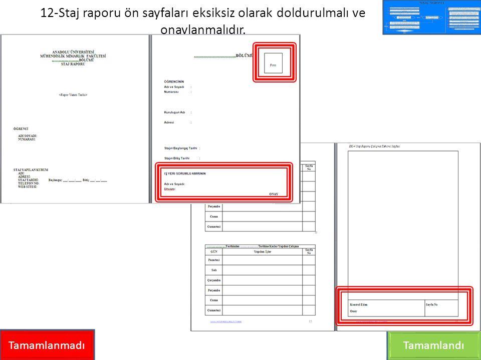 12-Staj raporu ön sayfaları eksiksiz olarak doldurulmalı ve onaylanmalıdır. TamamlanmadıTamamlandı