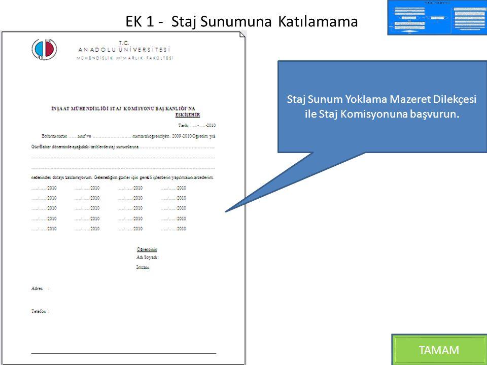 EK 1 - Staj Sunumuna Katılamama TAMAM Staj Sunum Yoklama Mazeret Dilekçesi ile Staj Komisyonuna başvurun.