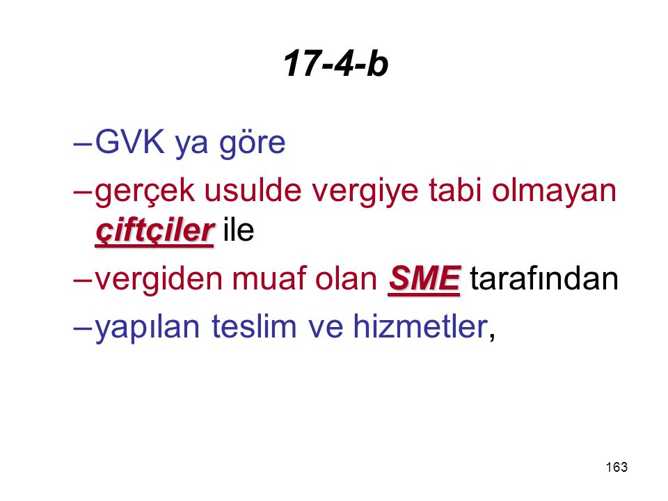 164 17-4-c 81işlemler –GVK 81 inci maddesinde belirtilen işlemler ile devir ve bölünme –KVK'ya göre yapılan devir ve bölünme işlemleri (Bu kapsamda vergiden istisna edilen işlemler bakımından Katma Değer Vergisi Kanununun 30 uncu maddesinin (a) bendi hükmü uygulanmaz.
