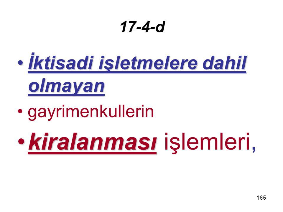 166 17-4-e –BSMV kapsamına giren işlemler ve –sigorta aracılarının sigorta şirketlerine yaptığı sigorta muamelelerine ilişkin işlemleri ile –KVK 7 (24) numaralı bendinde belirtilen kurumların kredi teminatı sağlama işlemleri