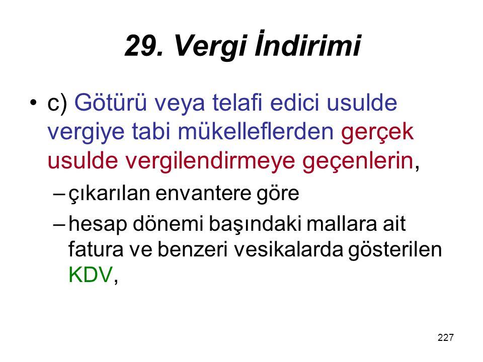 228 23 Geçiş tarihi itibariyle stoklarında bulunan emtiayı 1 ay içinde ilgili vergi dairesine bildireceklerdir.
