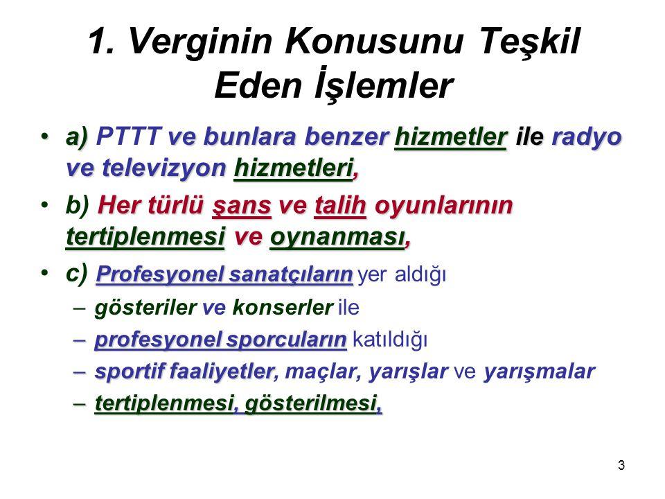 3 1. Verginin Konusunu Teşkil Eden İşlemler a) ve bunlara benzer hizmetler ile radyo ve televizyon hizmetleri,a) PTTT ve bunlara benzer hizmetler ile