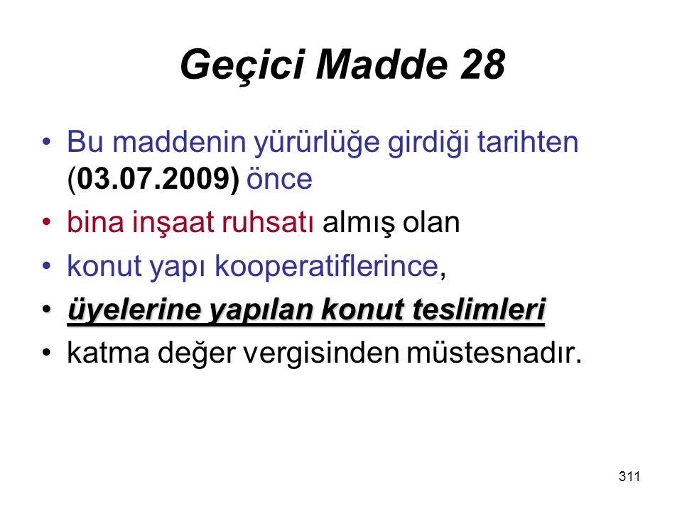 312 113 Yapı kooperatiflerinin üyelere konut teslimi istisnası kalktı ama 03.07.2009 dan önceki ruhsat alanlarda bu istisna devam edecek.