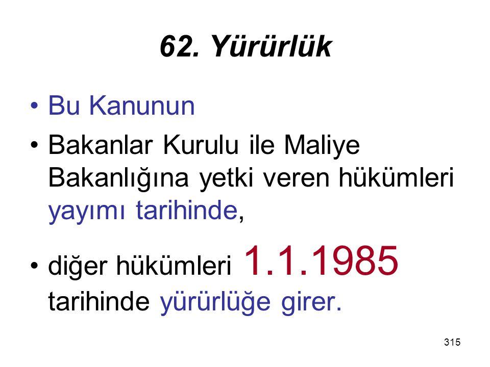 316 63. Yürütme Bu Kanun hükümlerini Bakanlar Kurulu yürütür.