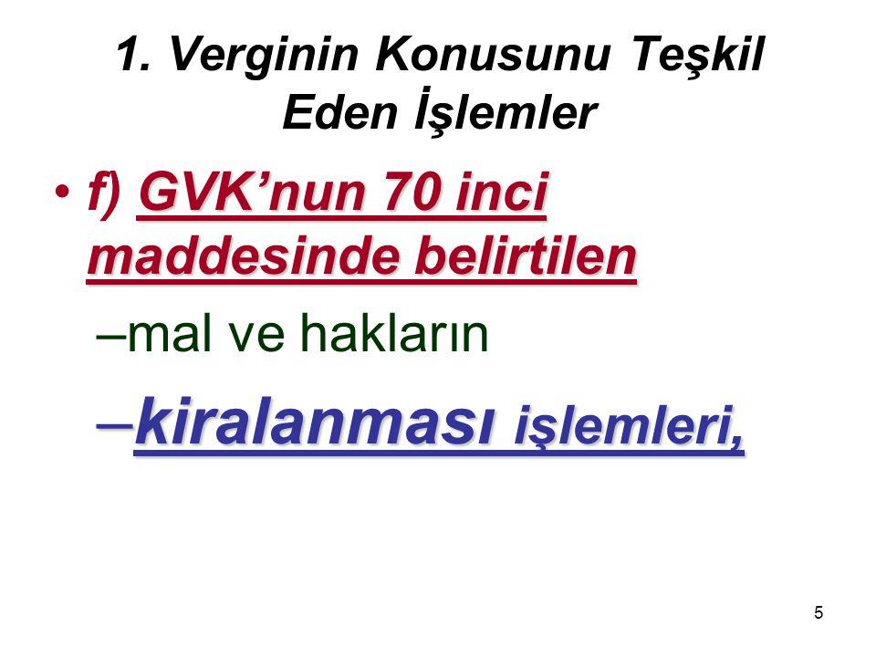 5 1. Verginin Konusunu Teşkil Eden İşlemler GVK'nun 70 inci maddesinde belirtilenf) GVK'nun 70 inci maddesinde belirtilen –mal ve hakların –kiralanmas