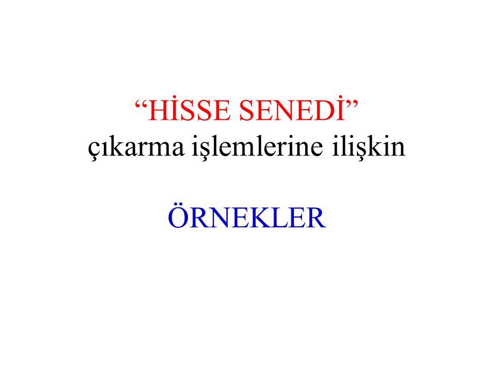 """""""HİSSE SENEDİ"""" çıkarma işlemlerine ilişkin ÖRNEKLER"""