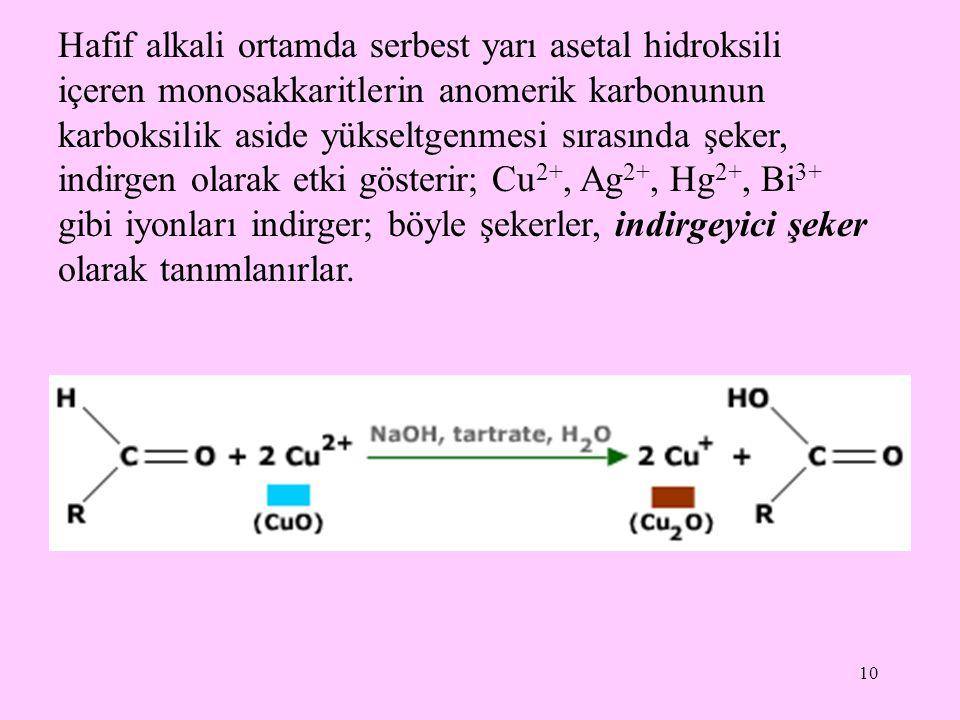 10 Hafif alkali ortamda serbest yarı asetal hidroksili içeren monosakkaritlerin anomerik karbonunun karboksilik aside yükseltgenmesi sırasında şeker,