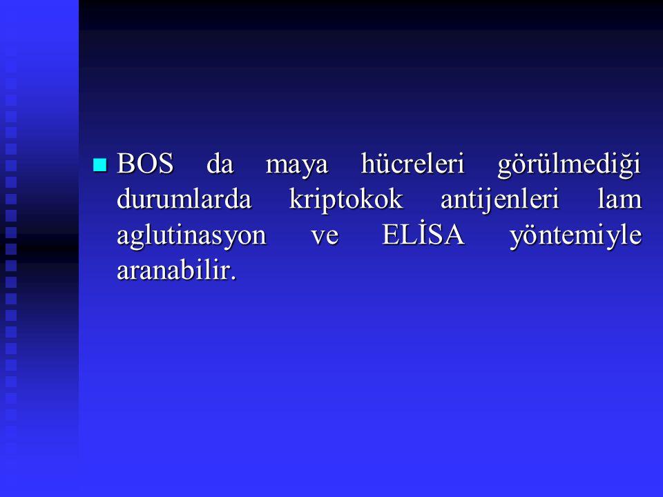 BOS da maya hücreleri görülmediği durumlarda kriptokok antijenleri lam aglutinasyon ve ELİSA yöntemiyle aranabilir. BOS da maya hücreleri görülmediği
