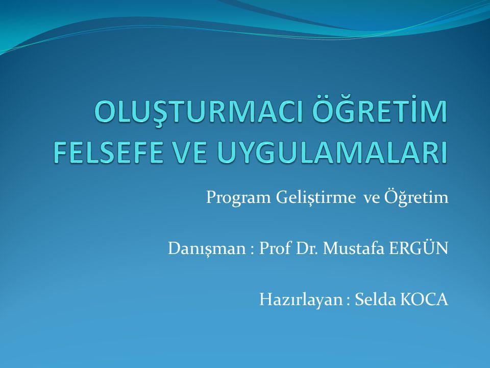 Program Geliştirme ve Öğretim Danışman : Prof Dr. Mustafa ERGÜN Hazırlayan : Selda KOCA