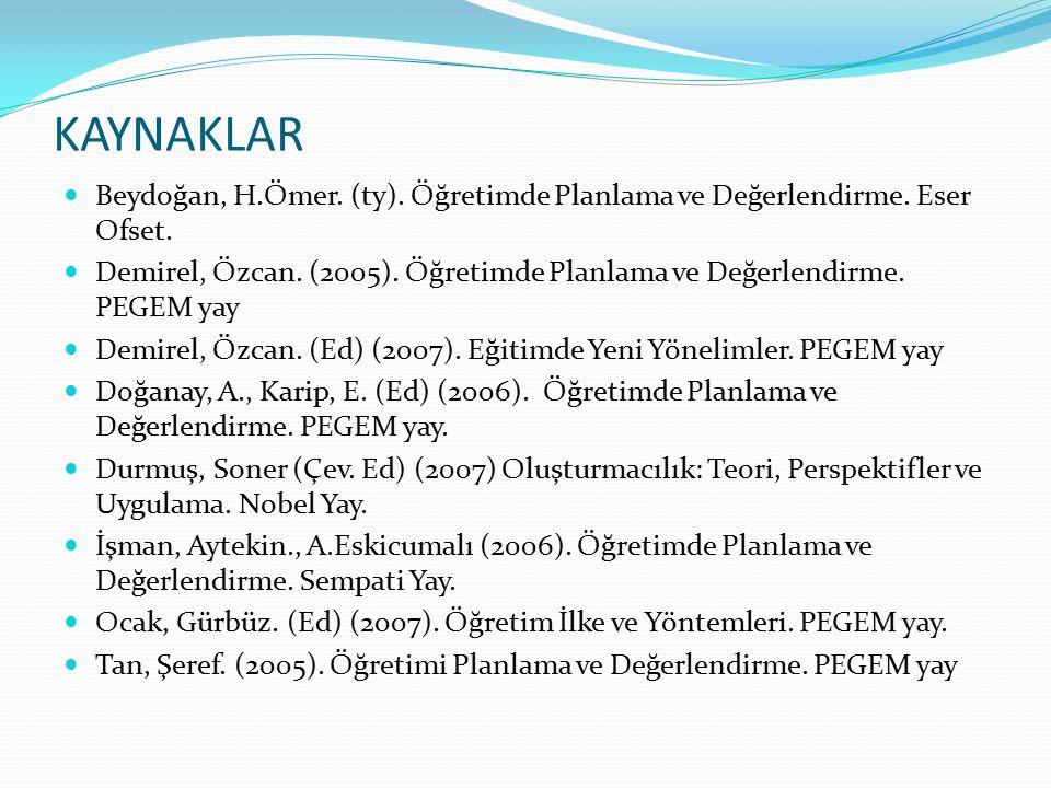 KAYNAKLAR Beydoğan, H.Ömer. (ty). Öğretimde Planlama ve Değerlendirme. Eser Ofset. Demirel, Özcan. (2005). Öğretimde Planlama ve Değerlendirme. PEGEM
