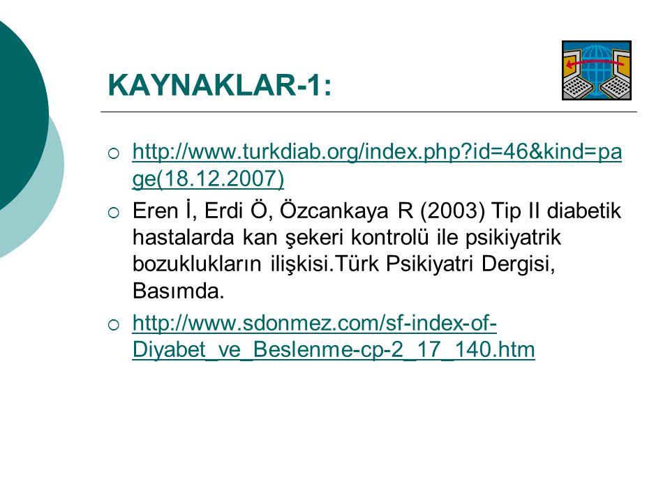 KAYNAKLAR-1:  http://www.turkdiab.org/index.php?id=46&kind=pa ge(18.12.2007) http://www.turkdiab.org/index.php?id=46&kind=pa ge(18.12.2007)  Eren İ,