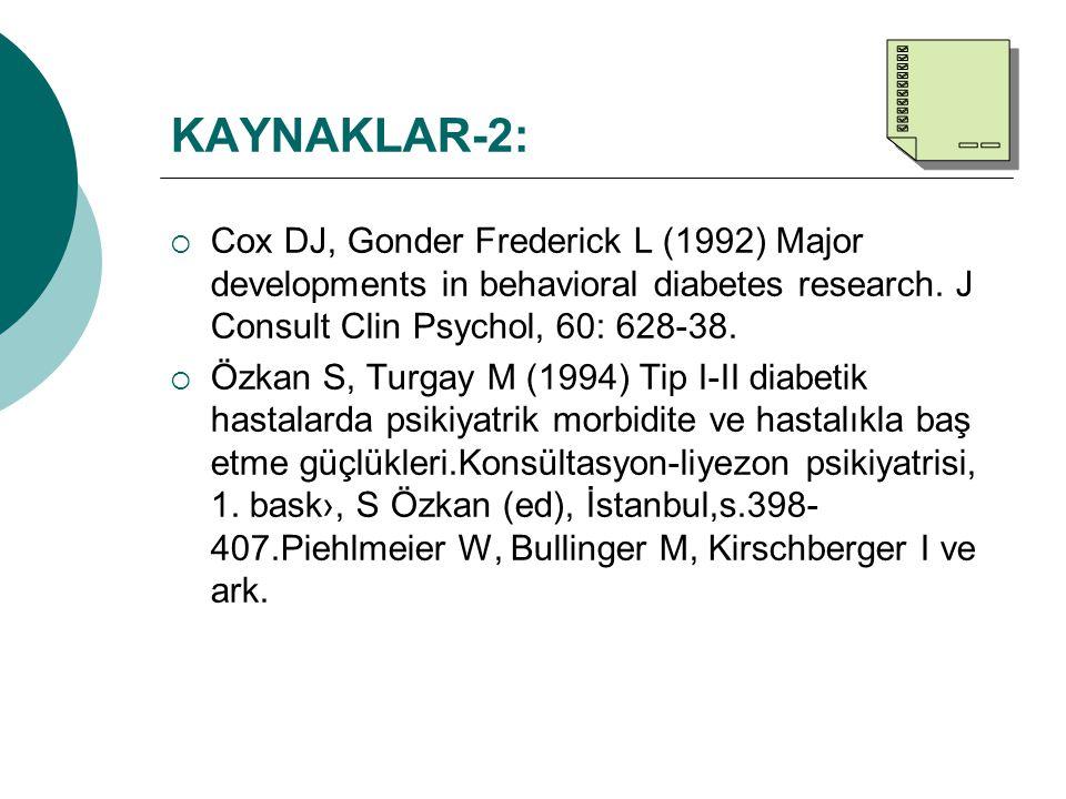 KAYNAKLAR-2:  Cox DJ, Gonder Frederick L (1992) Major developments in behavioral diabetes research. J Consult Clin Psychol, 60: 628-38.  Özkan S, Tu
