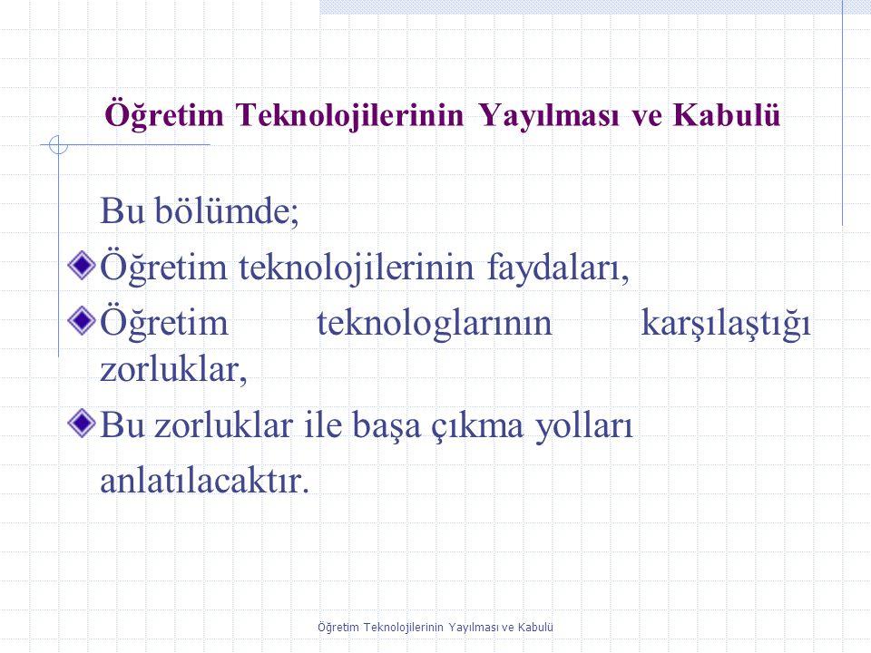Öğretim Teknolojilerinin Yayılması ve Kabulü Öğretim teknolojilerini Jacques Ellul, The Technological Socity (1964) de makineler, teknikler ve tüm toplumun iskeletini içeren bir kavram olarak açıklamıştır.