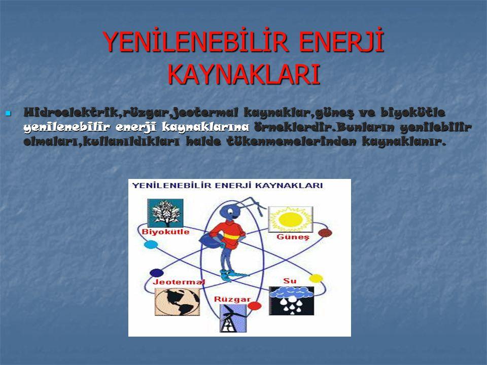 YENİLENEMEZ ENERJİ KAYNAKLARI Fosil yakıtlar ve nükleer enerji elde edilen radyoaktif elementler yenilenemez enerji kaynaklarıdır.Bu kaynakların oluşu