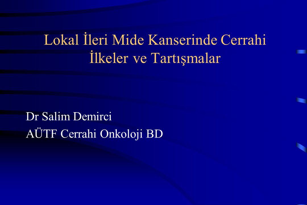 Lokal İleri Mide Kanserinde Cerrahi İlkeler ve Tartışmalar Dr Salim Demirci AÜTF Cerrahi Onkoloji BD