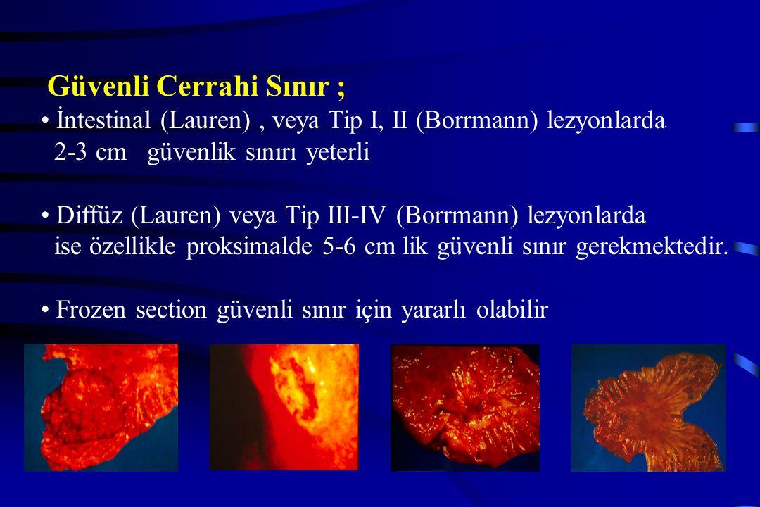 Güvenli Cerrahi Sınır ; İntestinal (Lauren), veya Tip I, II (Borrmann) lezyonlarda 2-3 cm güvenlik sınırı yeterli Diffüz (Lauren) veya Tip III-IV (Bor