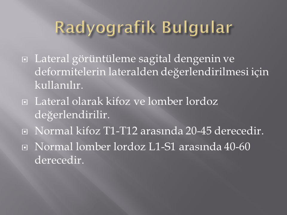  Lateral görüntüleme sagital dengenin ve deformitelerin lateralden değerlendirilmesi için kullanılır.  Lateral olarak kifoz ve lomber lordoz değerle