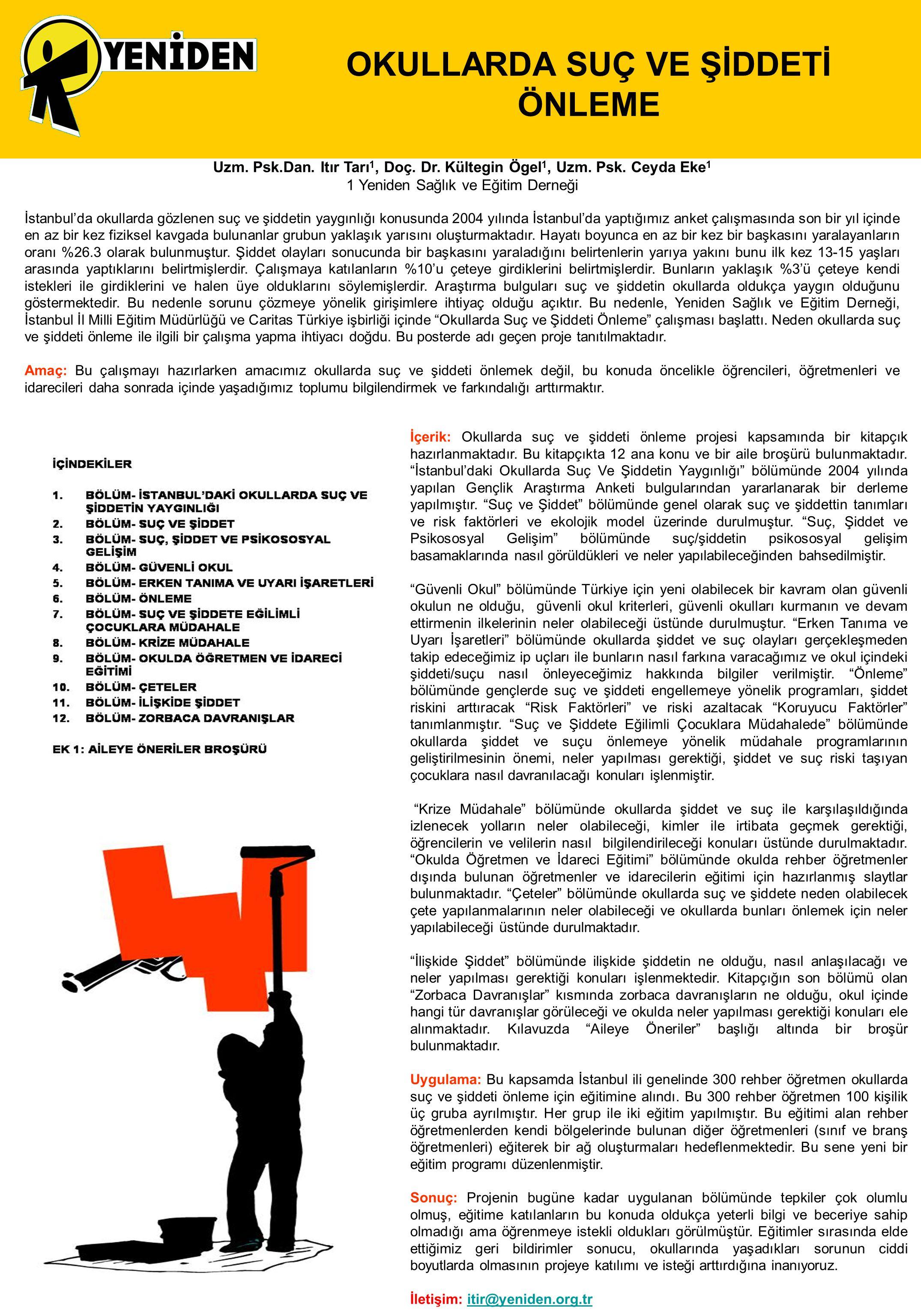 OKULLARDA SUÇ VE ŞİDDETİ ÖNLEME Uzm. Psk.Dan. Itır Tarı 1, Doç. Dr. Kültegin Ögel 1, Uzm. Psk. Ceyda Eke 1 1 Yeniden Sağlık ve Eğitim Derneği İstanbul