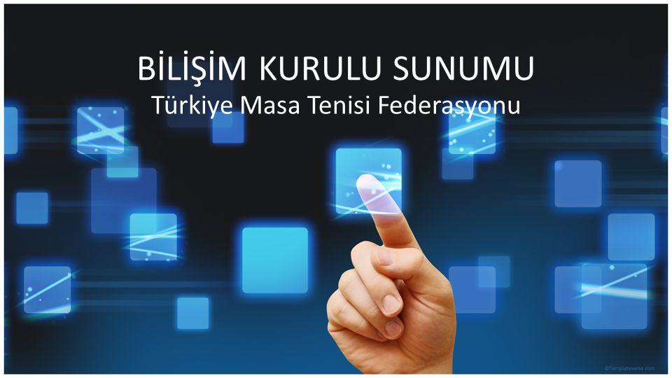 BİLİŞİM KURULU SUNUMU Türkiye Masa Tenisi Federasyonu