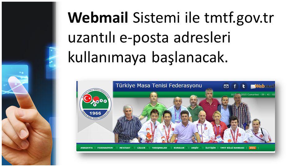 Webmail Sistemi ile tmtf.gov.tr uzantılı e-posta adresleri kullanımaya başlanacak.
