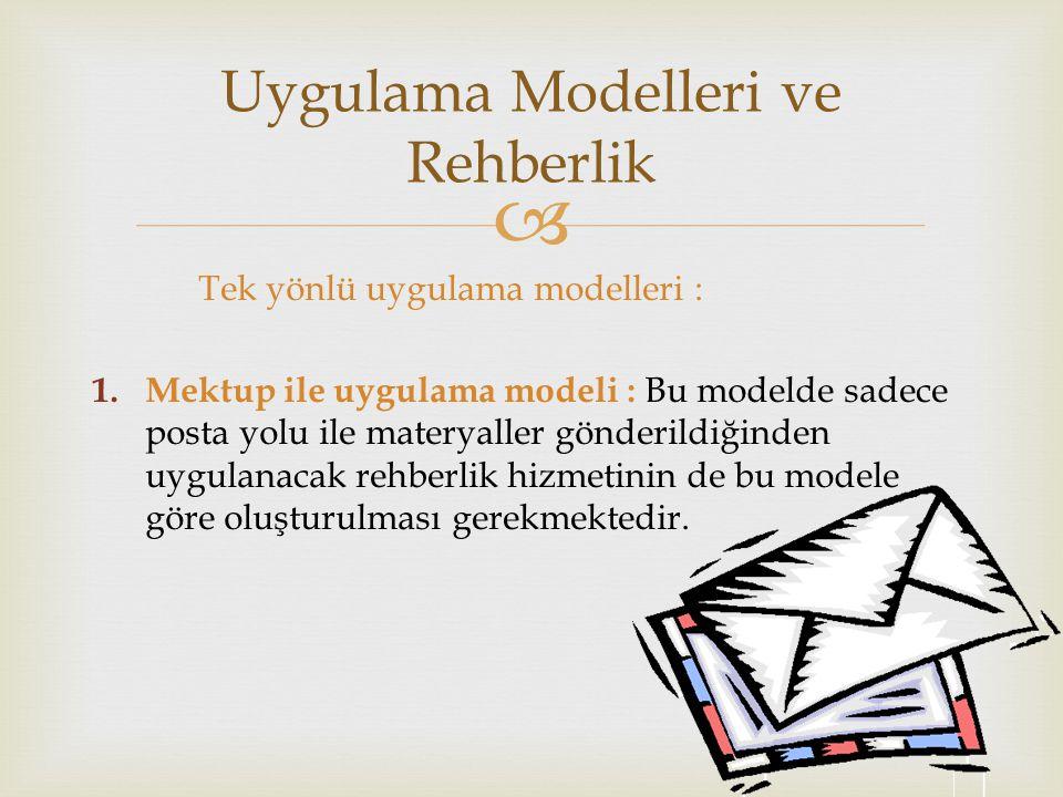  Tek yönlü uygulama modelleri : 1. Mektup ile uygulama modeli : Bu modelde sadece posta yolu ile materyaller gönderildiğinden uygulanacak rehberlik h