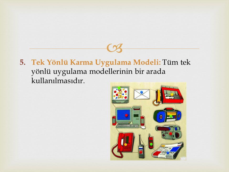  5. Tek Yönlü Karma Uygulama Modeli: Tüm tek yönlü uygulama modellerinin bir arada kullanılmasıdır.